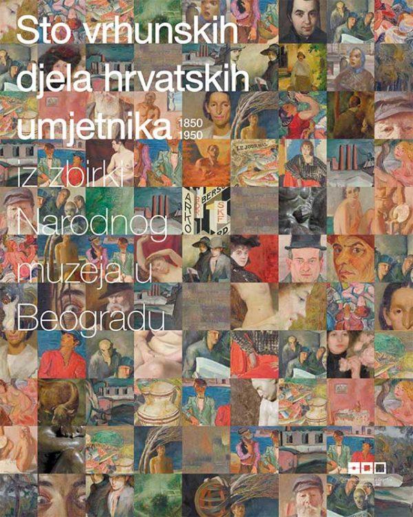 Katalog: 100 vrhunskih djela hrvatske umjetnosti iz fundusa Narodnog muzeja u Beogradu