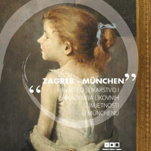 Zagreb - München: Hrvatsko slikarstvo i Akademija likovnih umjetnosti u Münchenu