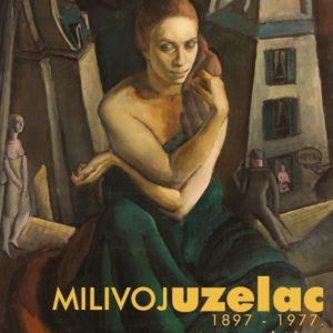 Milivoj Uzelac 1897 - 1977 : retrospektivna izložba