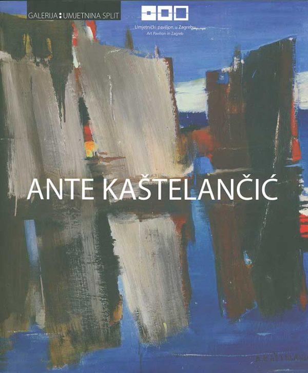 Katalog: Ante Kaštelančić: Monografska izložba