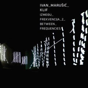 Ivan Marušić Klif:  Between _Frequencies_2
