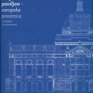 The Art Pavilion – A Link with Europe / From Tradition to Contemporaneity / A multimedia project on the renovation and modernisation of the building of the Pavilion, 2001 – 2013