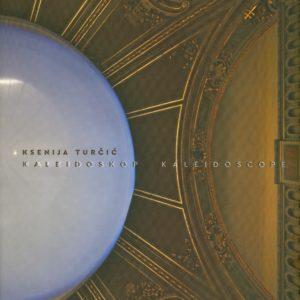 "Ksenija Turčić ""Kaleidoscope"""